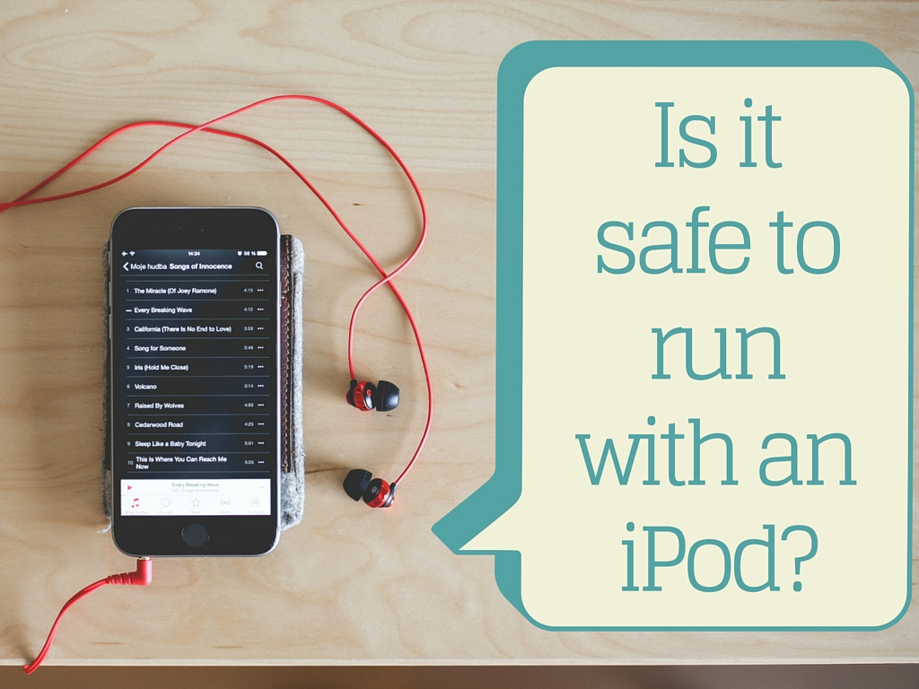 is it safe to run with an ipod?