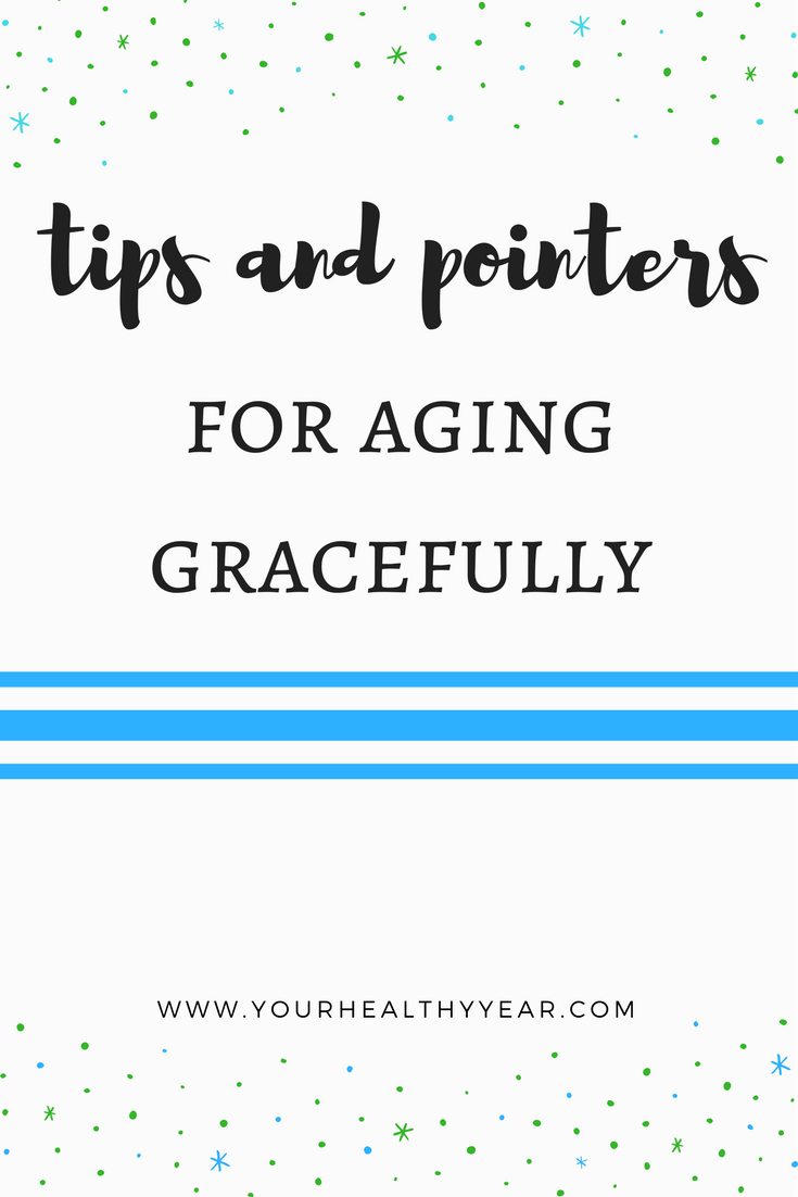Tips on Aging Gracefully